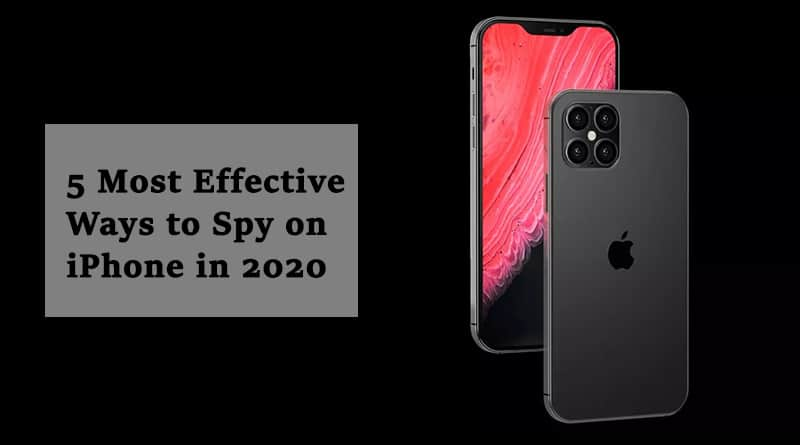 The 5 Most Effective Ways to Spy on iPhone in 2020