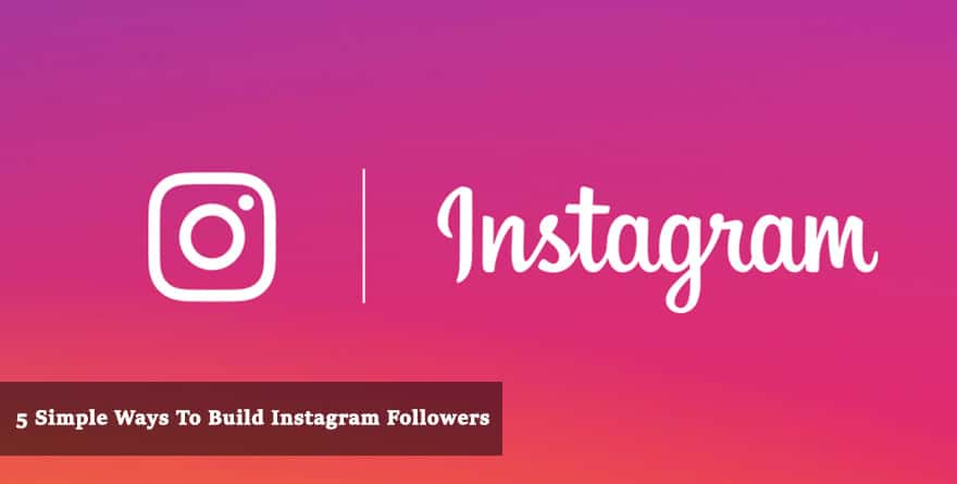 Top 5 Simple Ways To Build Instagram Followers Revealed!