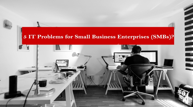 5 IT Problems for Small Business Enterprises (SMB)?
