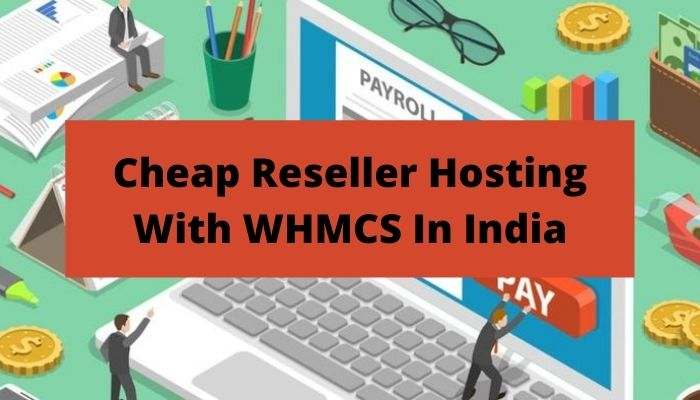 Everything about Reseller Hosting With WHMCS in India – Best/Cheap
