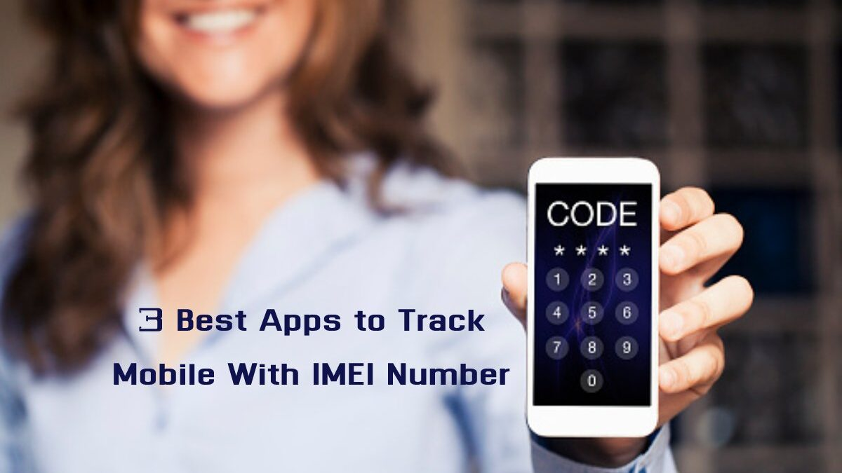 3 Best Apps to Track Mobile With IMEI Number