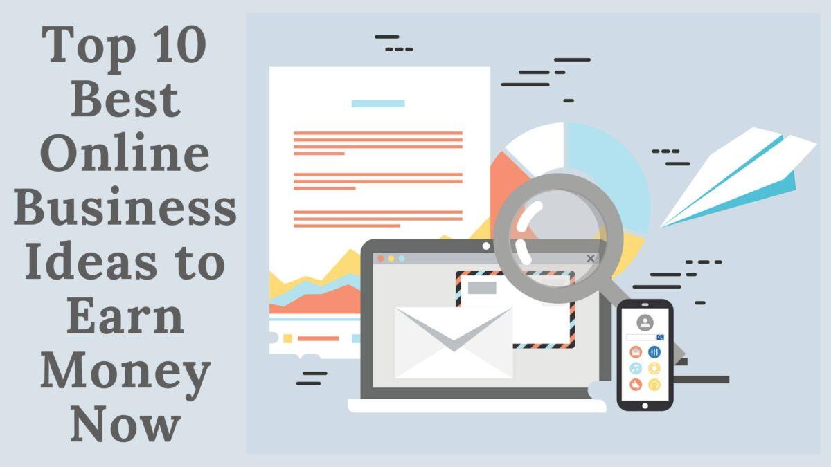 Top 10 Best Online Business Ideas to Earn Money Now