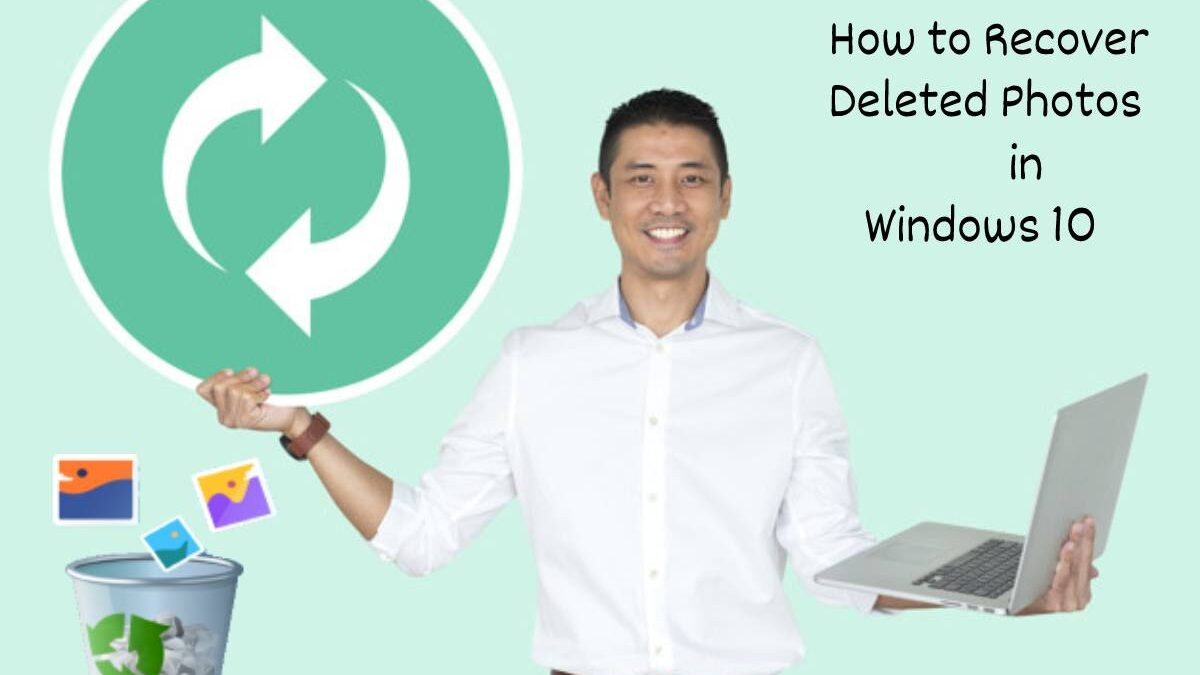 How to Recover Deleted Photos in  Windows 10