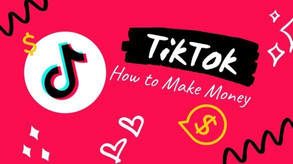 3 Ways To Make Money From TikTok