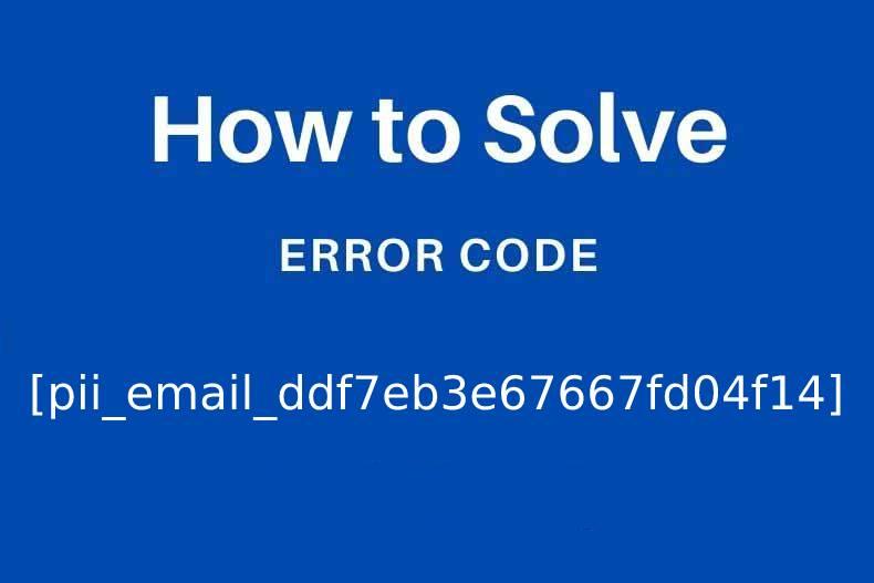 [pii_email_ddf7eb3e67667fd04f14] Error code fixed